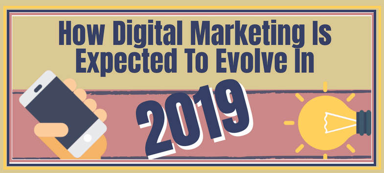 How Digital Marketing is Expected To Evolve in 2019 (Infographic)