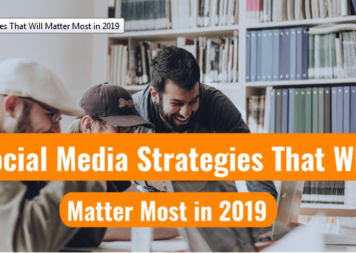 Social Media Strategies That Will Matter Most in 2019 (Infoggraphic)