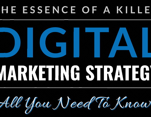 The Essence Of A Killer Digital Marketing Strategy